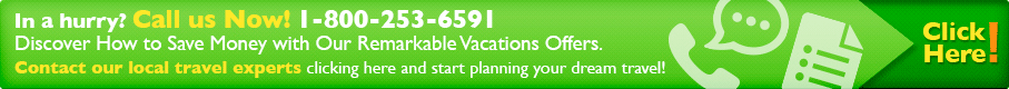 In a hurry? Call us Now! 1-800-253-6591 Discover How to save money with our remarkable vacations offers. Contact our local travel experts clicking here and start planning your deam travel!